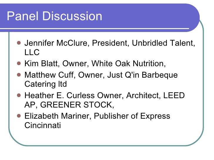 Panel Discussion <ul><li>Jennifer McClure, President, Unbridled Talent, LLC </li></ul><ul><li>Kim Blatt, Owner, White Oak...