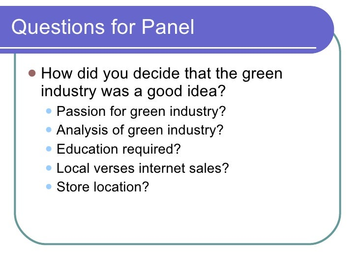Questions for Panel <ul><li>How did you decide that the green industry was a good idea? </li></ul><ul><ul><li>Passion for ...