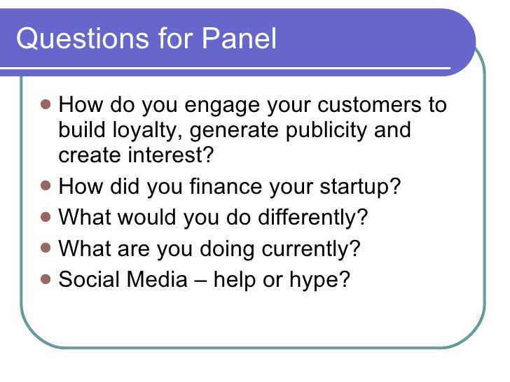 Questions for Panel <ul><li>How do you engage your customers to build loyalty, generate publicity and create interest? </l...