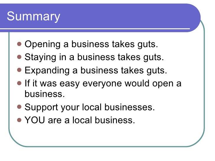 Summary <ul><li>Opening a business takes guts. </li></ul><ul><li>Staying in a business takes guts. </li></ul><ul><li>Expan...