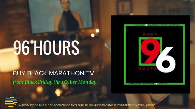96 HOURS BUY BLACK MARATHON TV A PRODUCT OF THE BLACK ECONOMIC & ENTREPRENEURSHIP DEVELOPMENT CONFERENCE & EXPO [BEEDC] fr...
