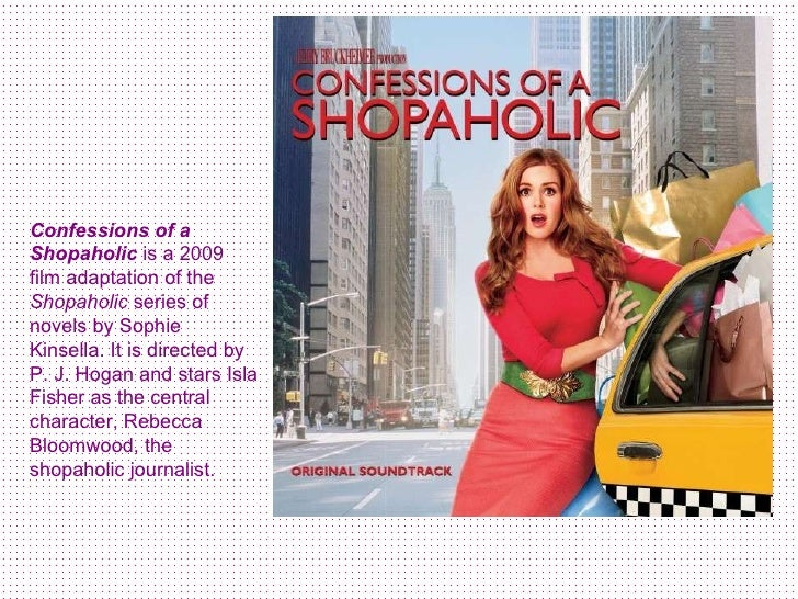Confessions of a Shopaholic  is a 2009 film adaptation of the  Shopaholic  series of novels by Sophie Kinsella. It is dire...