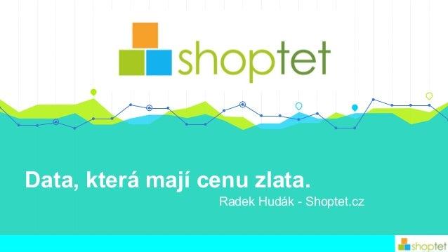 Data, která mají cenu zlata. Radek Hudák - Shoptet.cz