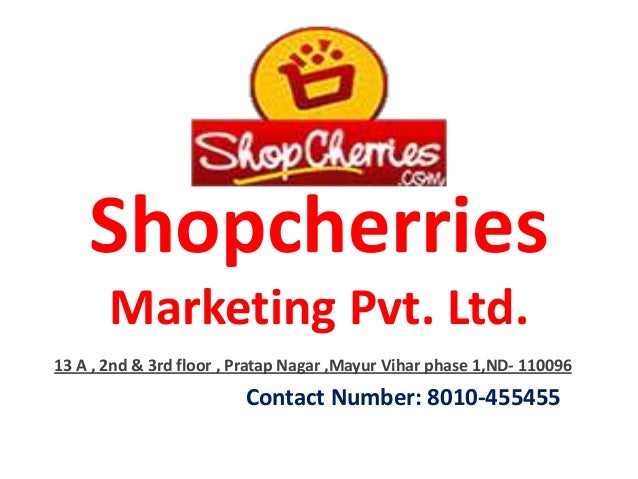 Shopcherries Marketing Pvt. Ltd. 13 A , 2nd & 3rd floor , Pratap Nagar ,Mayur Vihar phase 1,ND- 110096 Contact Number: 801...
