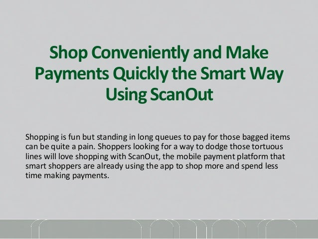 Shop Conveniently and Make  Payments Quickly the Smart Way  Using ScanOut  Shopping is fun but standing in long queues to ...