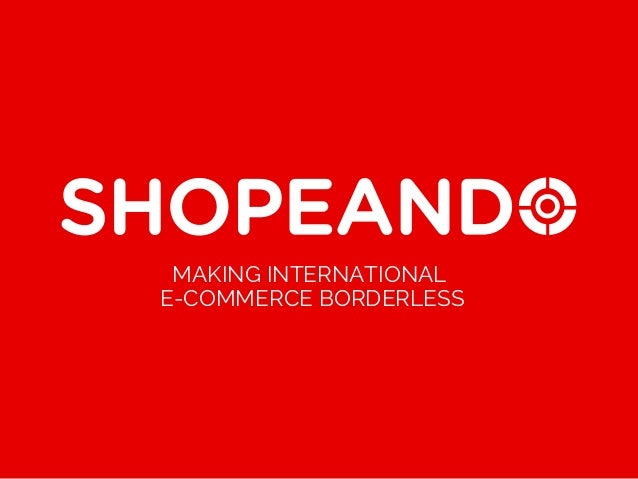 MAKING INTERNATIONAL E-COMMERCE BORDERLESS