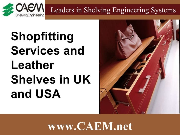 www.CAEM.net Leaders in Shelving Engineering Systems  Shopfitting Services and Leather Shelves in UK and USA