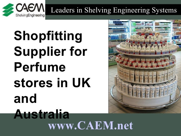 Leaders in Shelving Engineering Systems  www.CAEM.net Shopfitting Supplier for Perfume stores in UK and Australia
