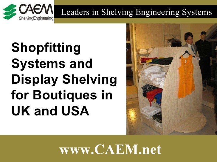 Leaders in Shelving Engineering Systems  www.CAEM.net Shopfitting Systems and Display Shelving for Boutiques in UK and USA