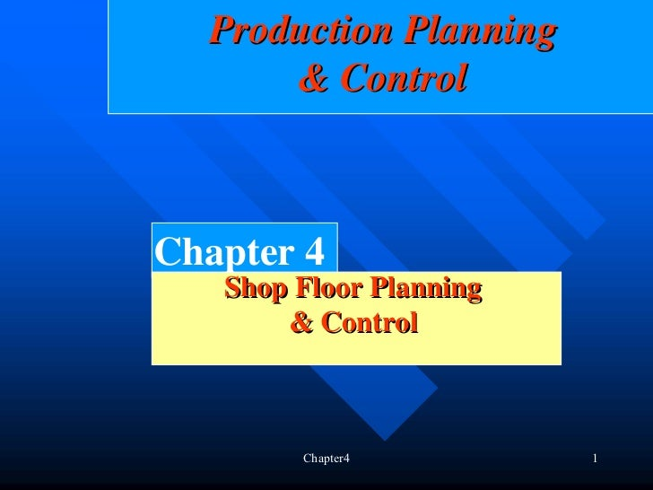 Production Planning      & ControlChapter 4   Shop Floor Planning       & Control        Chapter4         1