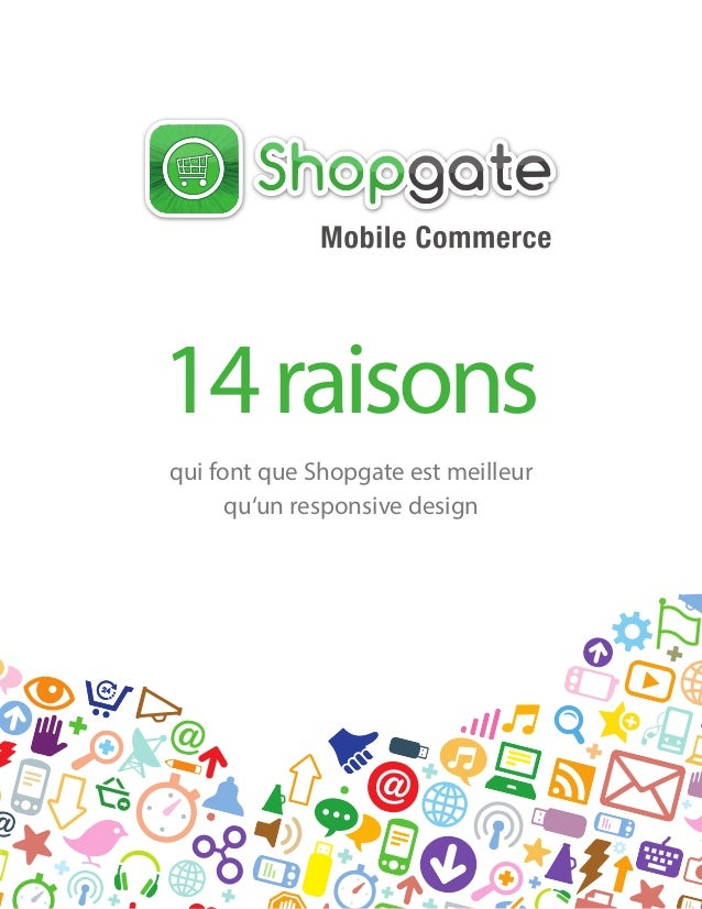 14 raisons qui font que Shopgate est meilleur qu'un responsive design  © 2013, Whitepaper by Shopgate Inc. - Questions? Ca...