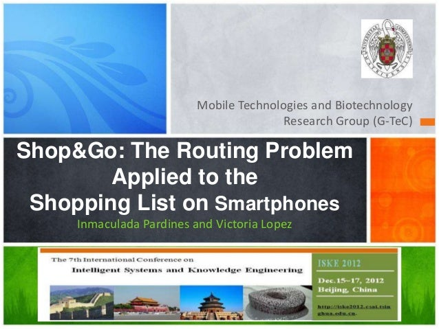 Mobile Technologies and Biotechnology Research Group (G-TeC)  Shop&Go: The Routing Problem Applied to the Shopping List on...
