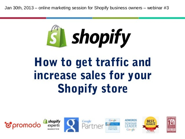 Jan 30th, 2013 – online marketing session for Shopify business owners – webinar #3  How to get traffic and increase sales ...
