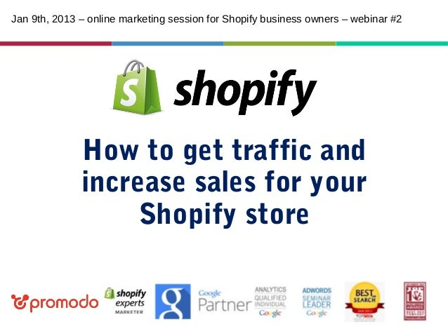 Jan 9th, 2013 – online marketing session for Shopify business owners – webinar #2  How to get traffic and increase sales f...