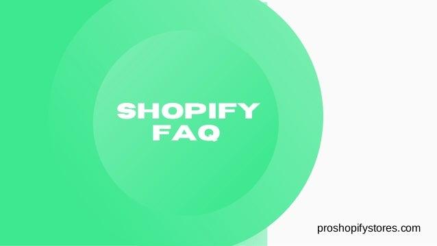 Shopify FAQ proshopifystores.com