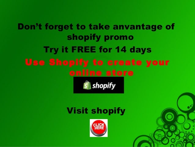 Don't forget to take anvantage of shopify promo Try it FREE for 14 days Use Shopify to create your online store  Visit sho...