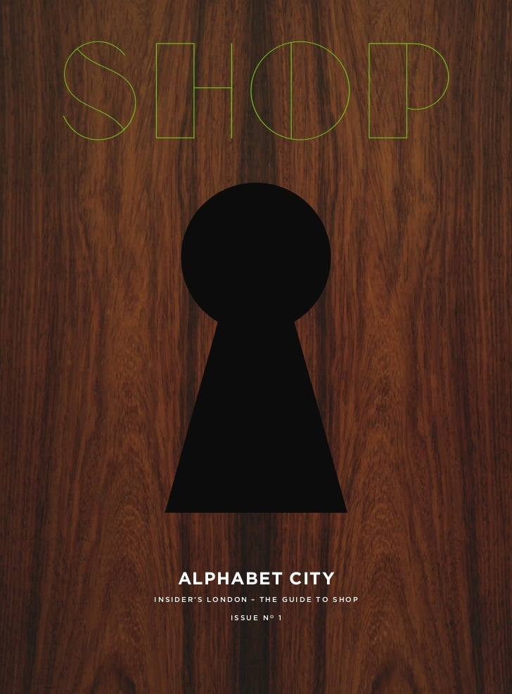 ALPHABET CITYINSIDER'S LONDON – THE GUIDE TO SHOP             ISSUE NO 1