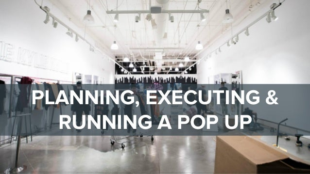 PLANNING, EXECUTING & RUNNING A POP UP