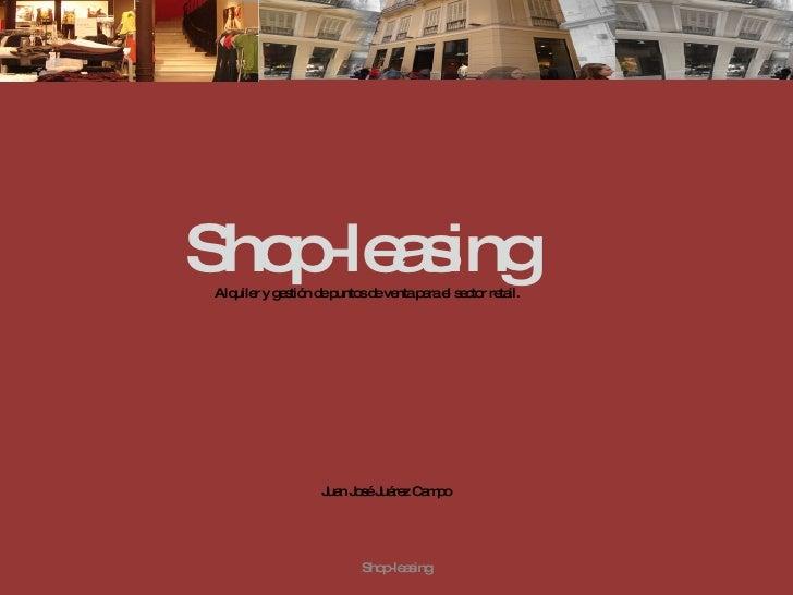 Juan José Juárez Campo Shop-leasing  Alquiler y gestión de puntos de venta para el sector retail. Shop-leasing