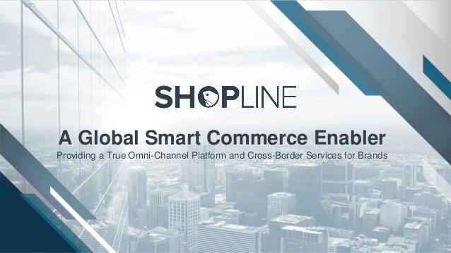 A Global Smart Commerce Enabler Providing a True Omni-Channel Platform and Cross-Border Services for Brands