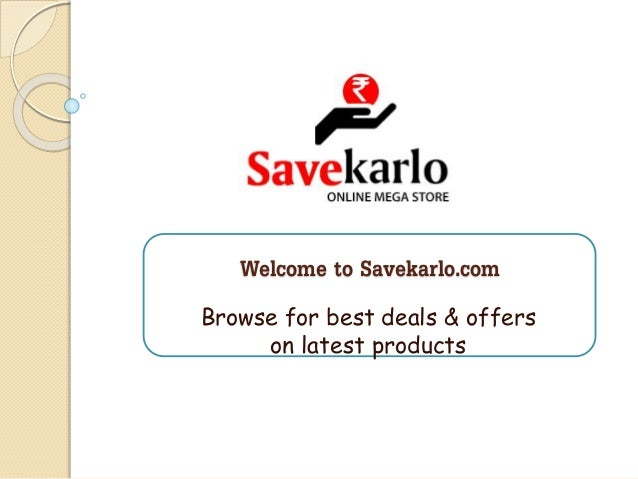 Welcome to Savekarlo.com Browse for best deals & offers on latest products