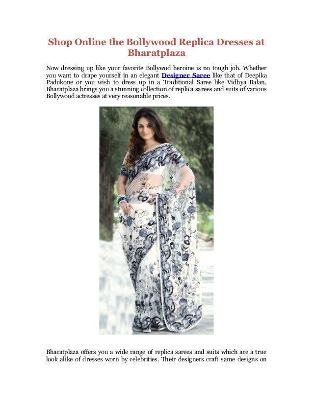 Shop Online the Bollywood Replica Dresses at Bharatplaza Now dressing up like your favorite Bollywod heroine is no tough j...