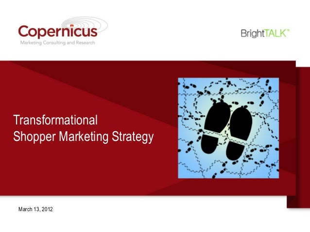 TransformationalShopper Marketing Strategy March 13, 2012