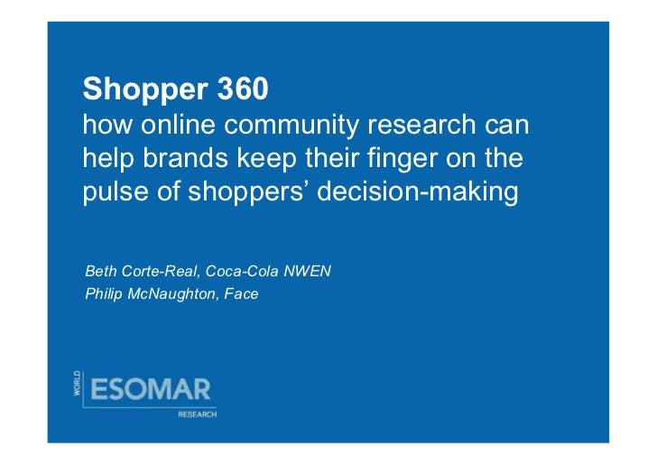 Shopper 360how online community research canhelp brands keep their finger on thepulse of shoppers' decision-makingBeth Cor...
