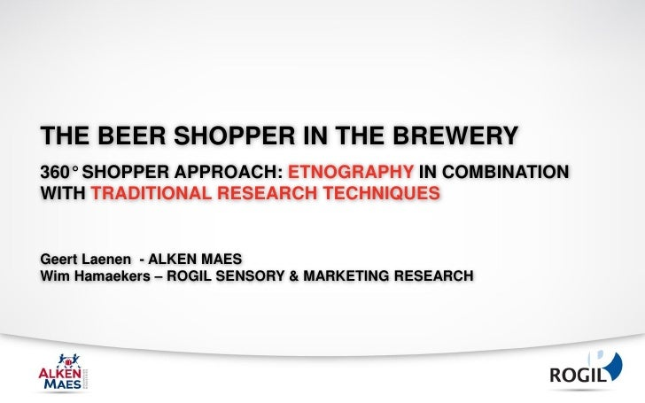 THE BEER SHOPPER IN THE BREWERY360° SHOPPER APPROACH: ETNOGRAPHY IN COMBINATIONWITH TRADITIONAL RESEARCH TECHNIQUESGeert L...
