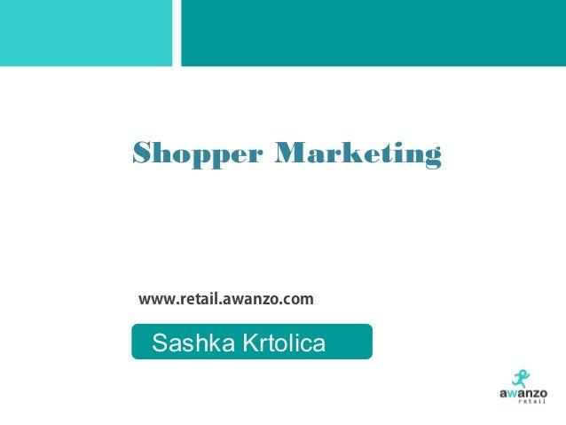 www.retail.awanzo.com Shopper Marketing Sashka Krtolica