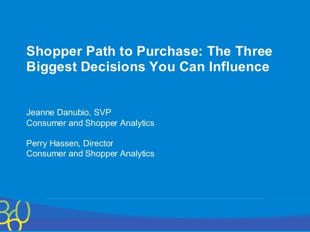 Copyright © 2011 The Nielsen Company. Confidential and proprietary. Shopper Path to Purchase: The Three Biggest Decisions ...