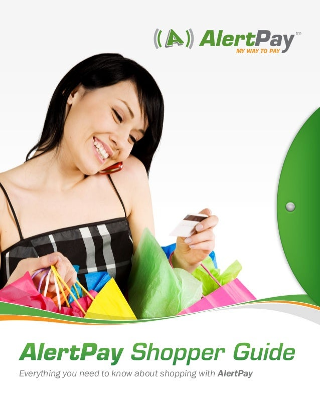 MY WAY TO PAY tm AlertPay Shopper Guide Everything you need to know about shopping with AlertPay