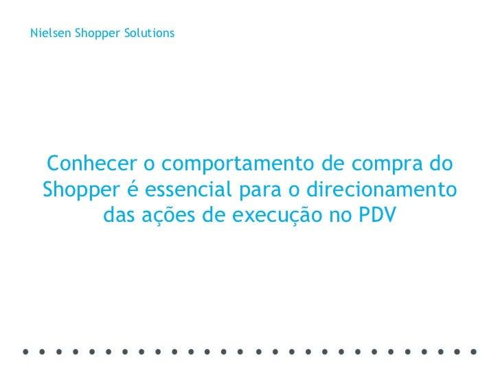 Conhecer o comportamento de compra do Shopper é essencial para o direcionamento das ações de execução no PDV Nielsen Shopp...