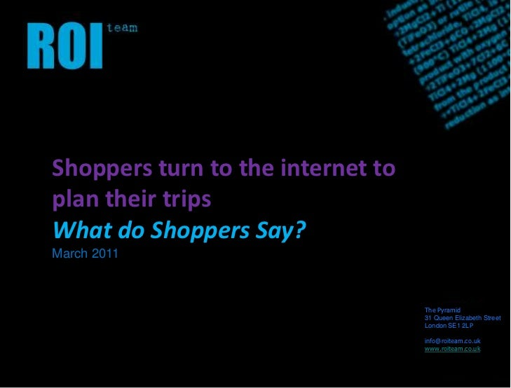 Shoppers turn to the internet to plan their trips<br />What do Shoppers Say?<br />March 2011<br />The Pyramid<br />31 Quee...