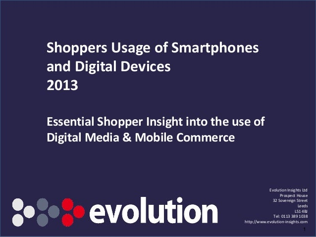 www.evolution-insights.com Shoppers Usage of Smartphones and Digital Devices 2013 Essential Shopper Insight into the use o...