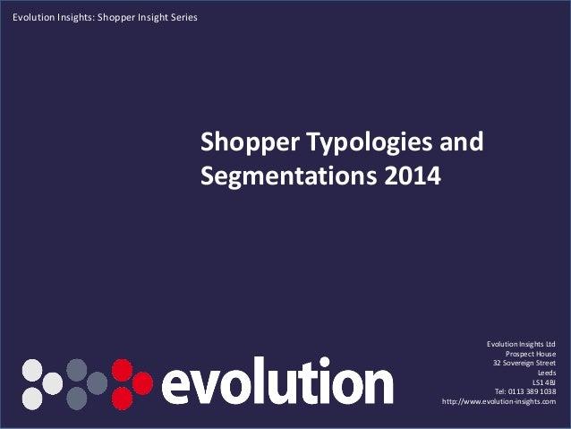 Shopper Typologies and Segmentations 2014 Evolution Insights Ltd Prospect House 32 Sovereign Street Leeds LS1 4BJ Tel: 011...