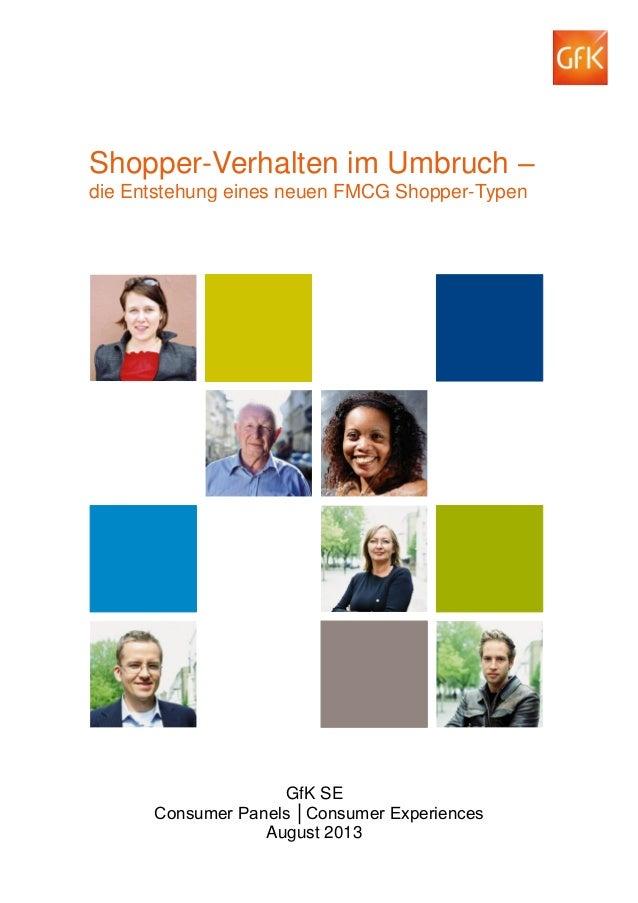 GfK SE Consumer Panels │Consumer Experiences August 2013 Shopper-Verhalten im Umbruch – die Entstehung eines neuen FMCG Sh...