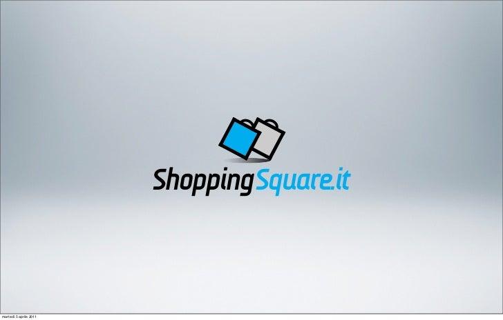 ShoppingSquare.itmartedì 5 aprile 2011