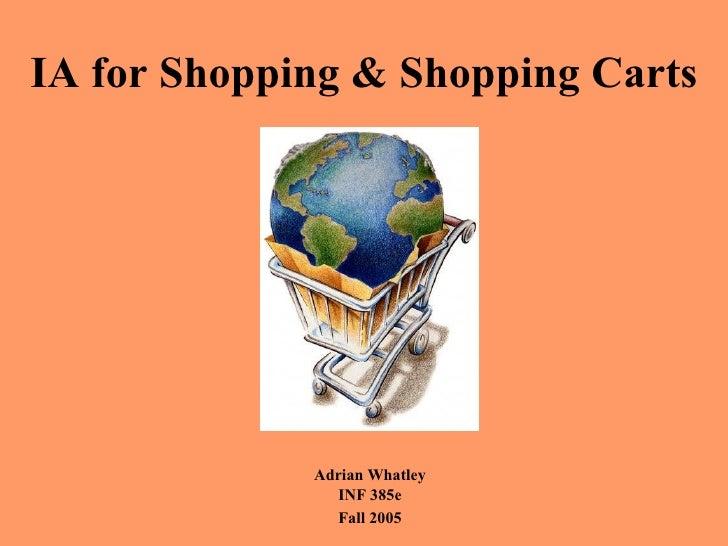 IA for Shopping & Shopping Carts             Adrian Whatley                INF 385e               Fall 2005
