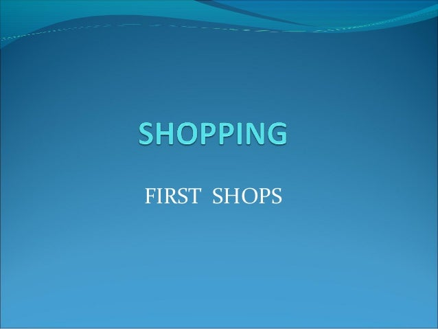 FIRST SHOPS