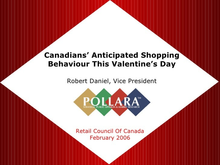 Canadians' Anticipated Shopping Behaviour This Valentine's Day Robert Daniel, Vice President Retail Council Of Canada Febr...