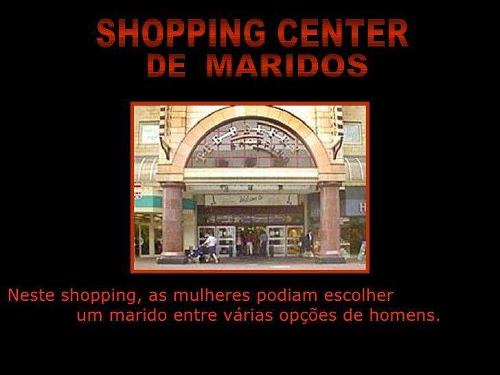 Neste shopping, as mulheres podiam escolher  um marido entre várias opções de homens. SHOPPING CENTER DE MARIDOS