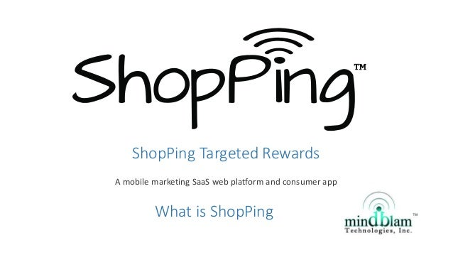 ShopPing Targeted Rewards A mobile marketing SaaS web platform and consumer app What is ShopPing