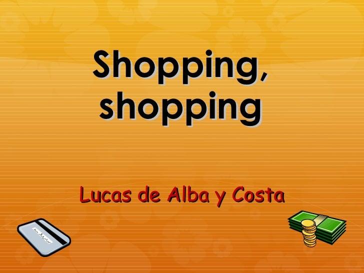 Shopping, shoppingLucas de Alba y Costa