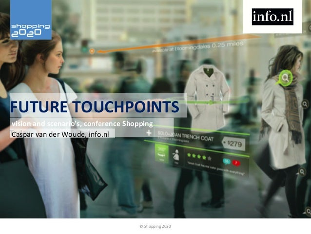 """FUTURE&TOUCHPOINTS& """"vision&and&scenario's,&conference&Shopping& Today& """"Caspar""""van""""der""""Woude,""""info.nl""""  ©""""Shopping""""2020"""""""