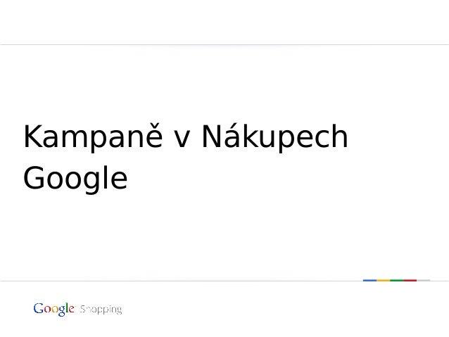 Kampaně v Nákupech Google  Důvěrné a chráněné vlastnickým právem společnosti Google | Nešířit