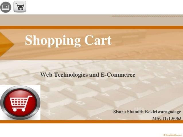 Shopping Cart Web Technologies and E-Commerce  Sisuru Shamith Kekiriwaragodage MSCIT/13/063