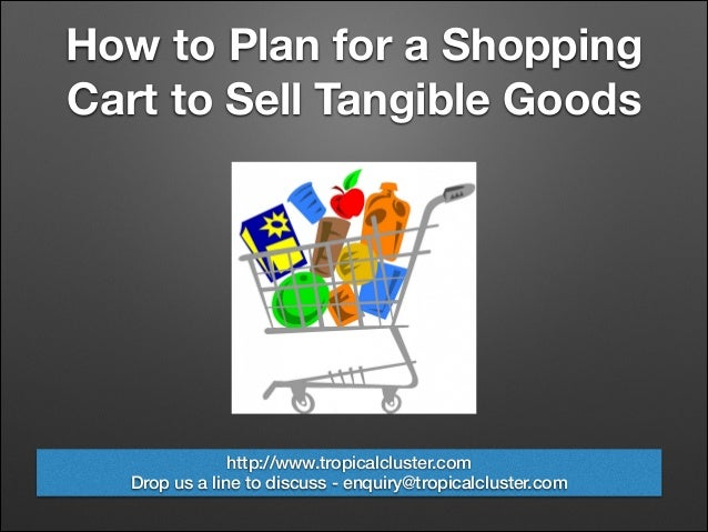 How to Plan for a Shopping Cart to Sell Tangible Goods http://www.tropicalcluster.com Drop us a line to discuss - enquiry@...