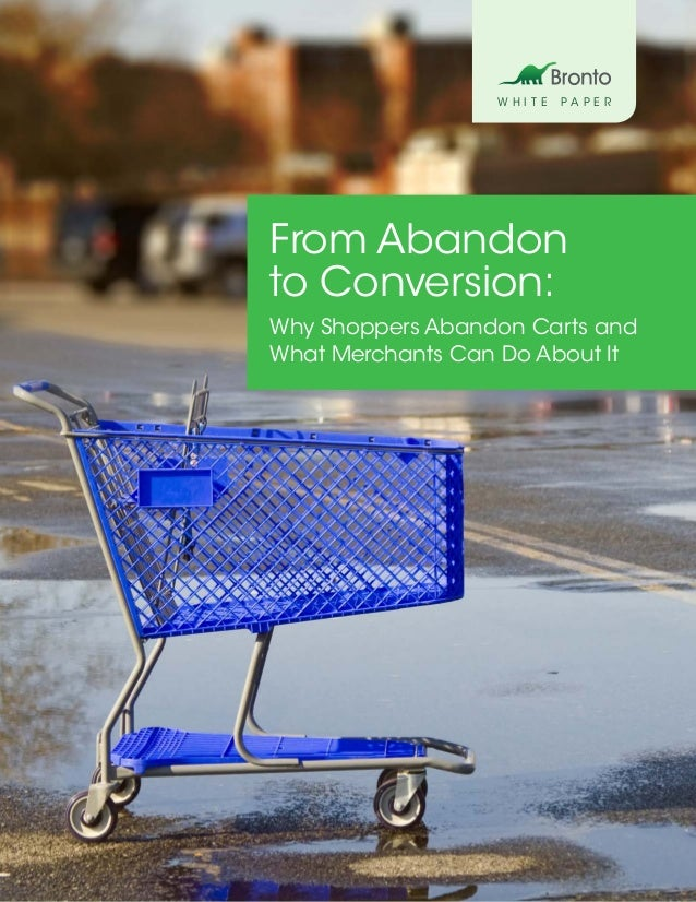 W H I T E P A P E R From Abandon to Conversion: Why Shoppers Abandon Carts and What Merchants Can Do About It