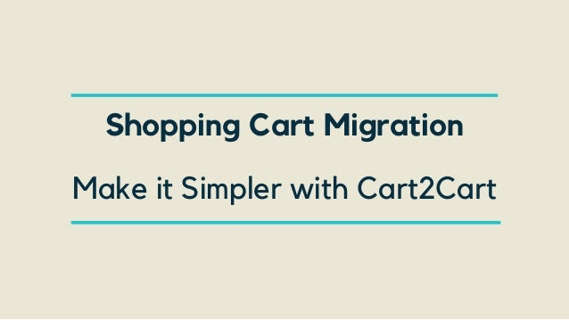 Shopping Cart Migration Make it Simpler with Cart2Cart